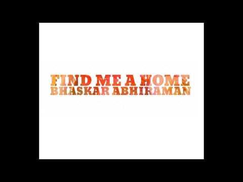 Bhaskar Abhiraman - Find Me a Home