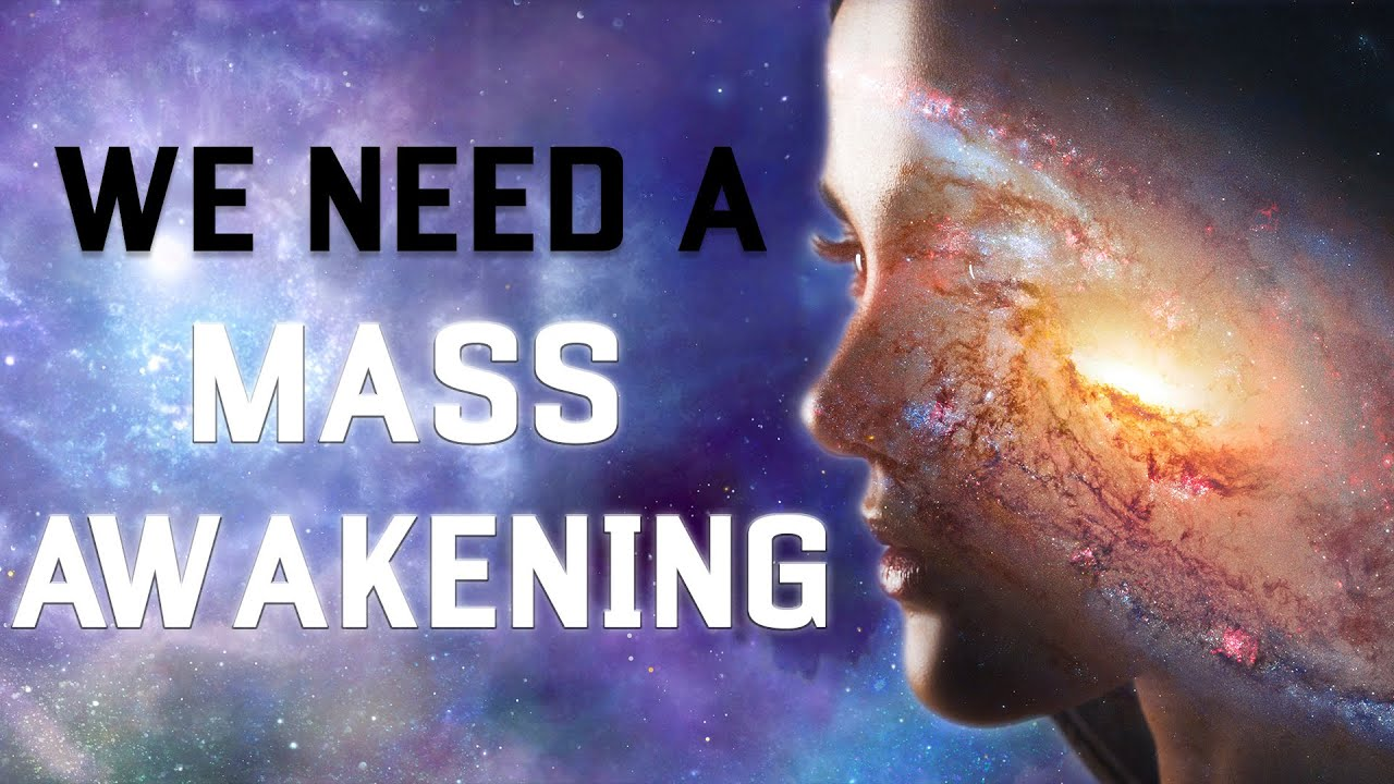 Why A Mass Awakening Needs To Happen