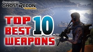 TOP 10 BEST WEAPONS - Ghost Recon Wildlands