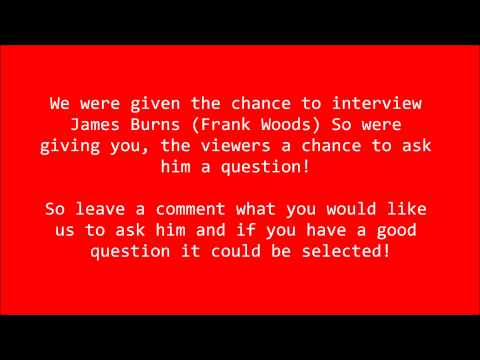 Frank Woods (James Burns) Interview-Submit your questions!