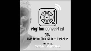 Techno Music | Rhythm Converted Podcast 314 with Tom Hades (Live at Mäx Wetzlar - Germany)