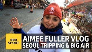 'I love Korea', Big Air prep & day tripping to Seoul: Aimee Fuller's Pyeongchang vlog - BBC Sport