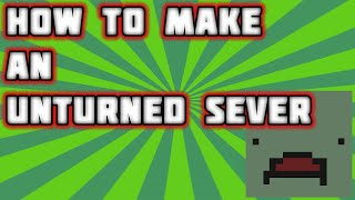 How to Make an Unturned Server! (Windows and Mac)