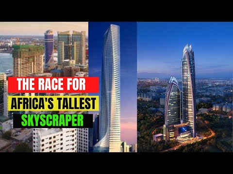 Tallest Buildings Under Construction In Africa -  The Race For Africa's Tallest Skyscraper