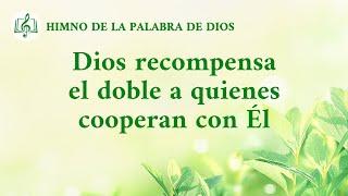 Canción cristiana | Dios recompensa el doble a quienes cooperan con Él