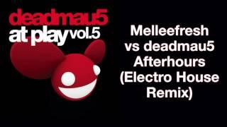 Melleefresh vs deadmau5 / Afterhours (Electro House Mix)