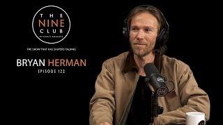 Bryan Herman | The Nine Club With Chris Roberts - Episode 122