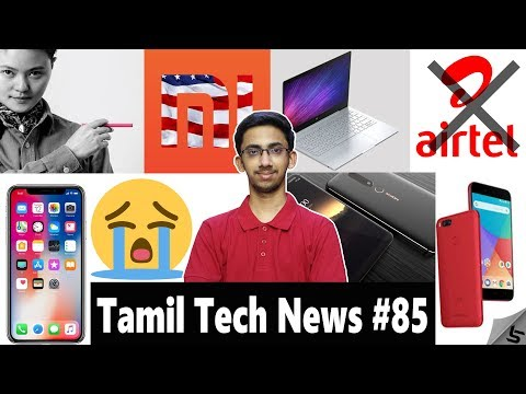 Tamil Tech News #85 - Mi A1 Red, Xiaomi Cigarette, Airtel ban, Nokia 6 2018, Dell XPS 13, SD845 Lap
