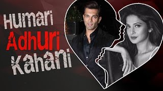 Karan Singh Grover & Jennifer Winget | HUMARI ADHURI KAHANI | Break Up Story