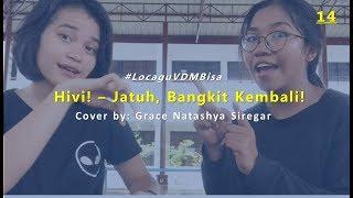 Jatuh, Bangkit Kembali! - Hivi! (Cover by Grace Nathasya Siregar) #LocaguVDMBisa