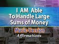 I AM Able to Handle Large Sums of Money - with Uplifting Music - Super-Charged Affirmations