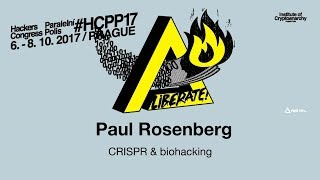 Paul Rosenberg - CRISPR & BIOHACKING | HCPP17