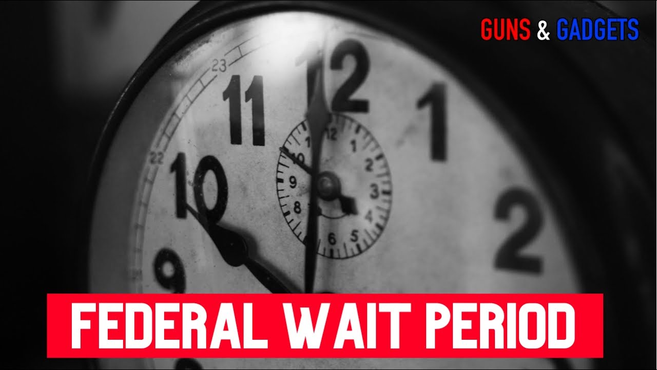 Federal 10 Day Wait Period Submitted Firearms, Ammo, Silencers and Magazines