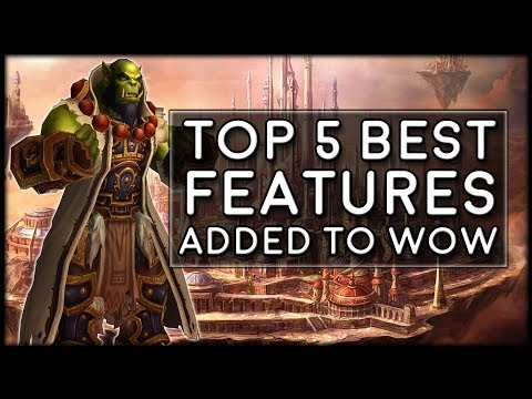 Top 5 Best Features Ever Added to the World of Warcraft | WoW Legion