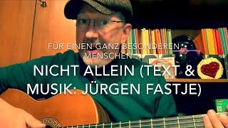Nicht allein ( Text & Musik: Jürgen Fastje ) hier die Weltpremiere von Jürgen Fastje selbst gespielt