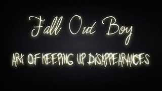 Fall Out Boy || The Art of Keeping Up Disappearances (Lyrics)