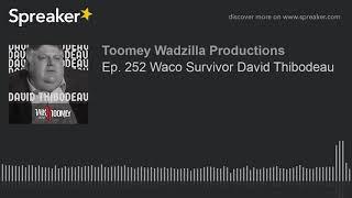 Ep. 252 Waco Survivor David Thibodeau