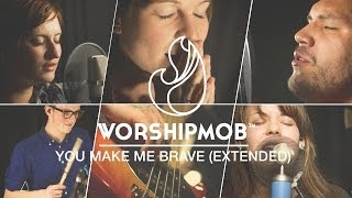 You Make Me Brave (extended) - WorshipMob cover - by Bethel