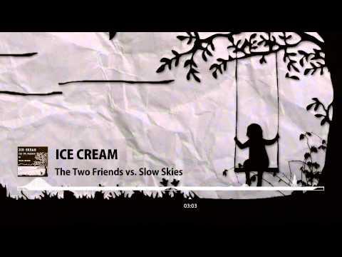 Ice Cream (Radio Edit) - Two Friends vs. Slow Skies