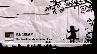 Ice Cream (Radio Edit) - Two Friends vs. Slow Skies