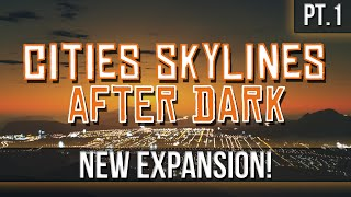 Cities Skylines: After Dark - New Expansion [Pt.1]