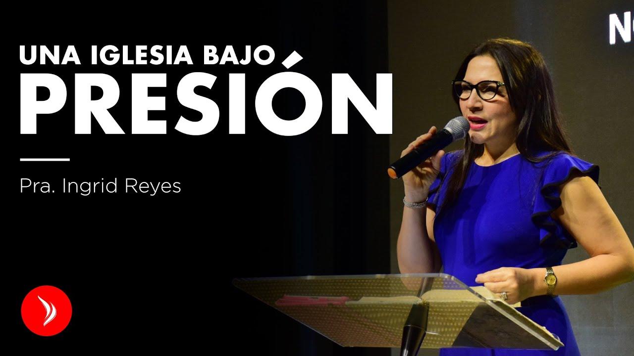 Una iglesia bajo presión - Pastora Ingrid Reyes