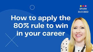 How to apply the 80% rule to win in your career