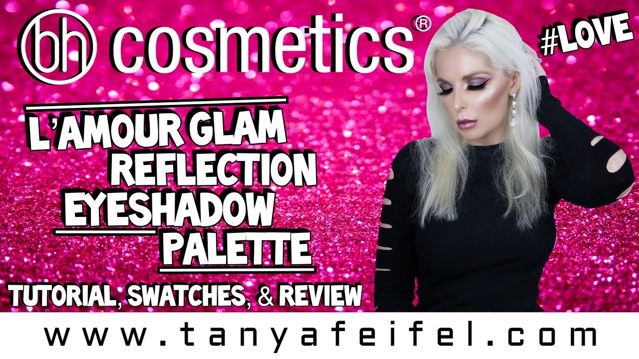 Bh Cosmetics L Amour Glam Reflection Eyeshadow Palette Tutorial Swatches Review Tanya Feifel