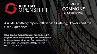 Ask Me Anything: OpenShift Service Catalog, Brokers and the User Experience(, 2017-05-05T14:16:01.000Z)