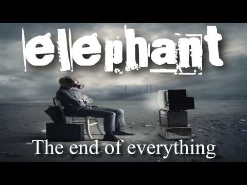 Elephant - Something in u (The end of everything)