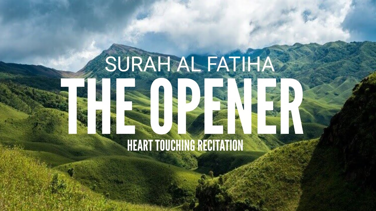 THE OPENER - SURAH AL FATIHA - HEART TOUCHING RECITATION
