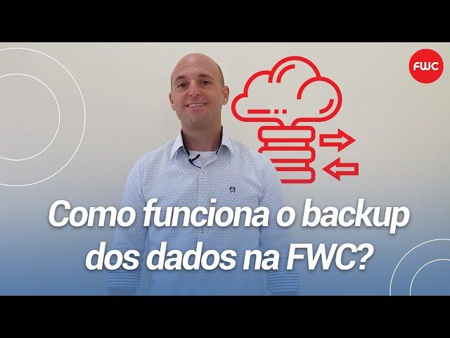 Como funciona o backup dos dados na FWC?