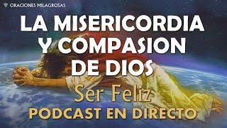La Misericordia y Compasión de Dios - Ser Feliz - Podcast e...