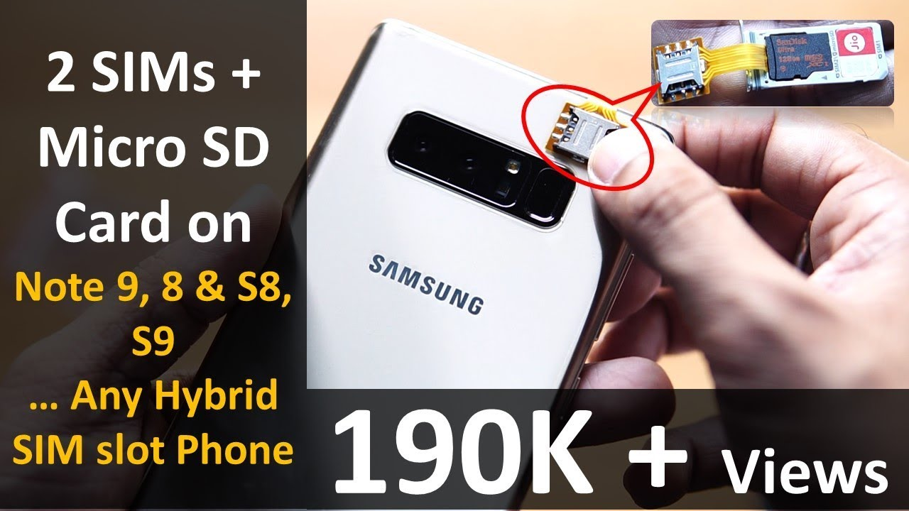 2 SIMs + Micro SD on all Hybrid SIM Slot Phones Note 9, Note 8, S8, S9,