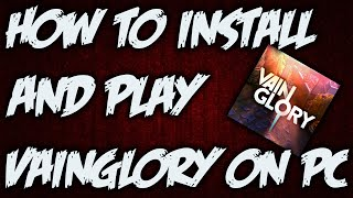 How to Download and Play Vainglory on PC