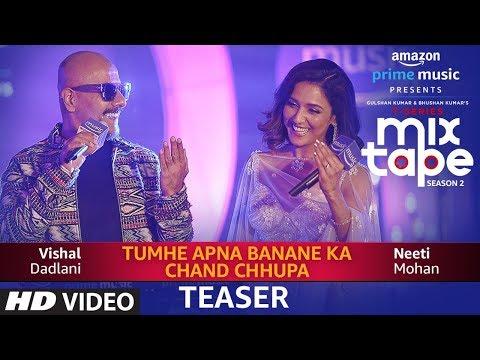 Song Teaser: TUMHE APNA BANANE KA-CHAND CHHUPA | T-Series MixTape Season 2 | Neeti Mohan | Vishal D