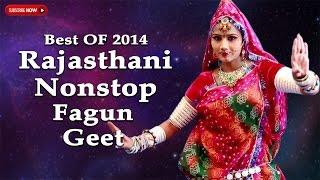 Repeat youtube video BEST Of 2014 Rajasthani Nonstop Fagun Geet♪♪ | FULL Video JukeBox | Marwadi SUPERHIT Holi Songs