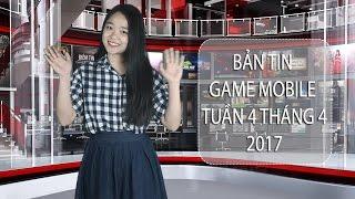 Bản tin Game Mobile tuần 4 tháng 4/2017