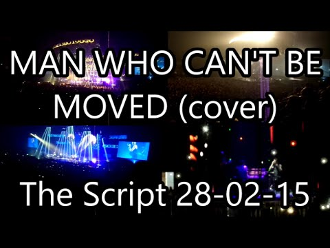 MAN WHO CAN'T BE MOVED (cover)   The Script 28-02-15