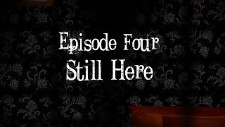 Screams of Sina: Episode Four- Still Here