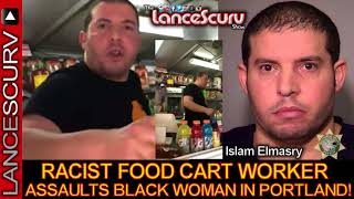 Download Video RACIST FOOD CART WORKER ASSAULTS BLACK WOMAN IN PORTLAND! - The LanceScurv Show MP3 3GP MP4