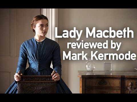 Lady Macbeth reviewed by Mark Kermode