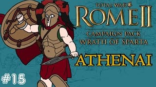 Total War: Rome 2 - Wrath of Sparta - Athenai (Athens) Campaign - Part 15!