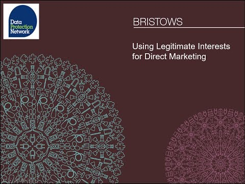 Bristows Legally Speaking! Using Legitimate Interests for Direct Marketing - 22 November 2017