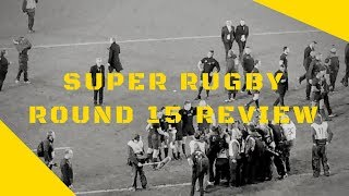 Super Rugby 2018 Round 15 Review
