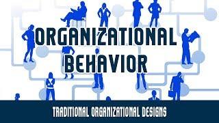 Organizational Structure | Traditional Organizational Designs | Part 11