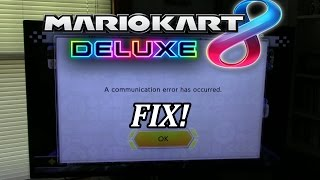 "Mario Kart 8 Deluxe ""A communication error has occurred."" FIX!"