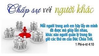 Bài giảng: Chấp sự với người khác - MS Phan Thế Lữ
