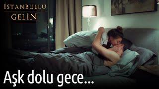 İstanbullu Gelin - Aşk Dolu Gece...