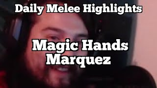 Daily Melee Highlights: Magic Hands Marquez